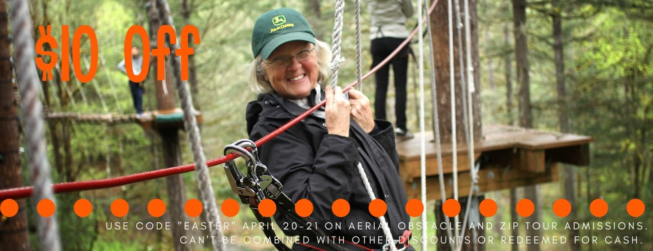 $10 off, use code Easter April 20-21 on aerial obstacle and zip tour admissions.